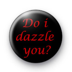 Do i dazzle you badges