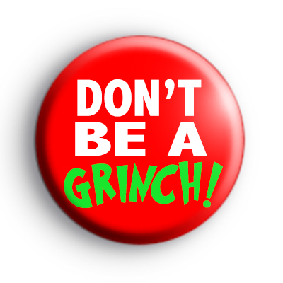 Dont Be A Grinch Badge