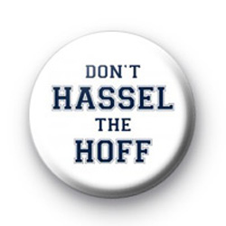 Dont Hassel the Hoff! badges