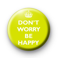 Dont worry be happy green badge