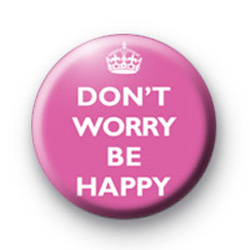 Dont Worry Be Happy Pink Badges