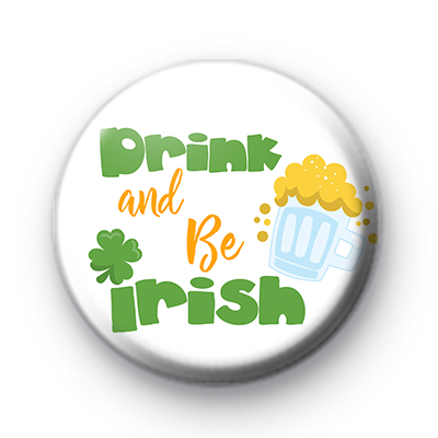 Drink and be IRISH Button Badge