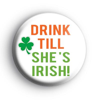 Drink till she's Irish badge