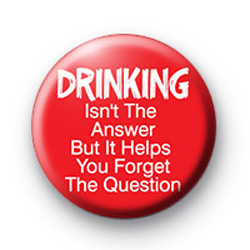 Drinking isnt the answer badge