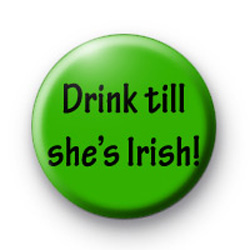 Drink till she's Irish badges