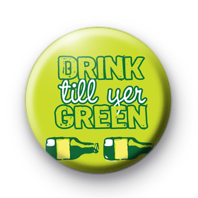 Drink till your GREEN button badges