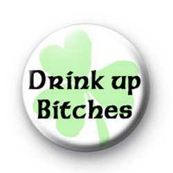 Drink up Bitches badges