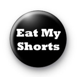 Eat my shorts badges