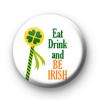 Eat Drink and be IRISH button badges