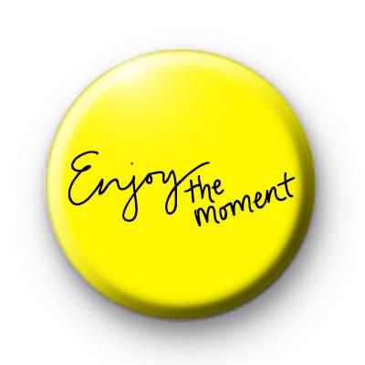 Enjoy The Moment Badge