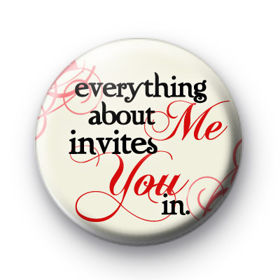 Everything about me invites you in badge
