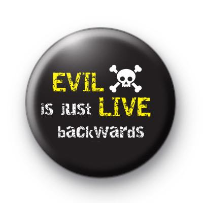 Evil is Just Live Backwards Badge
