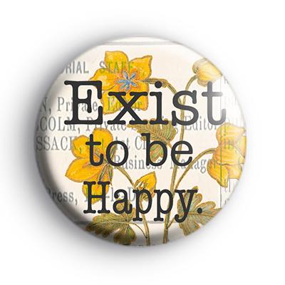 Exist To Be Happy Badge