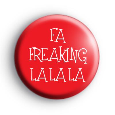Fa Freaking La La La Badge