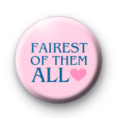 Fairest Of Them All Button Badges