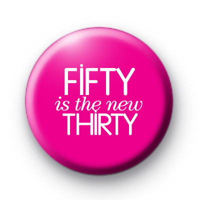 Fifty is the new thirty Badge