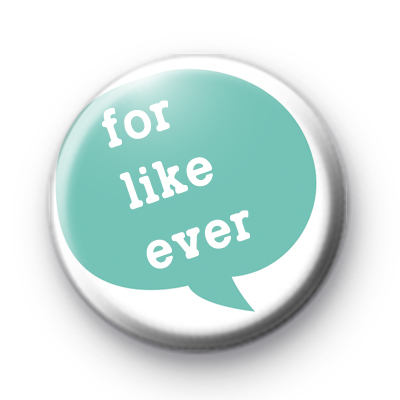 Like For Ever Button Badge
