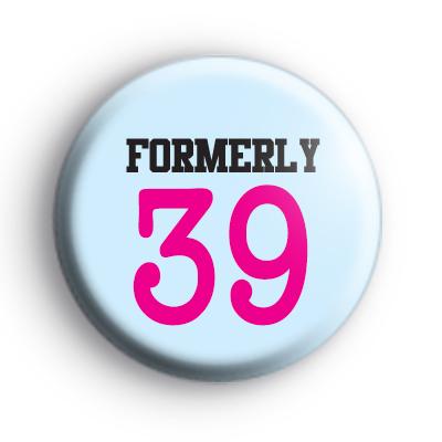 Formerly 39 Birthday Badge