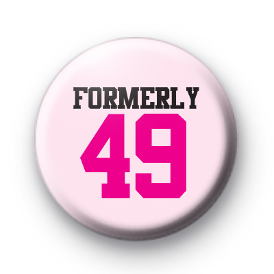 Formerly 49 Birthday Badge