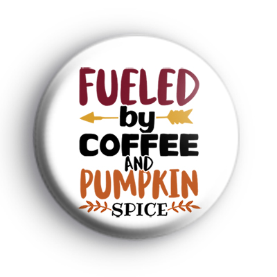 Fueled By Coffee and Pumpkin Spice Badge