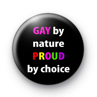 Gay by nature PROUD by choice badges
