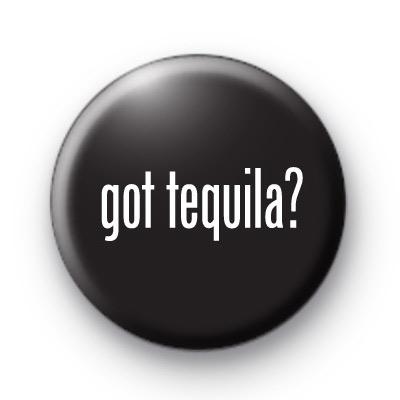 Got Tequila Button Badges