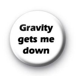 Gravity gets me down badges