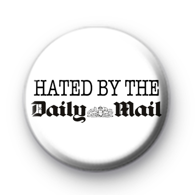 Hated By The Daily Mail Button Badge