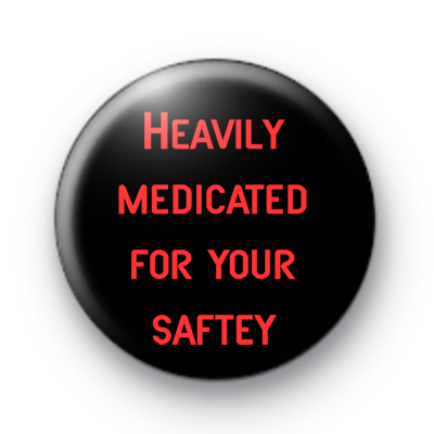 Heavily medicated badges