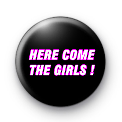 Here Come the Girls Badges