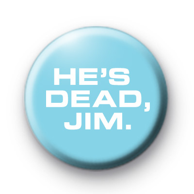 He's Dead Jim Badge
