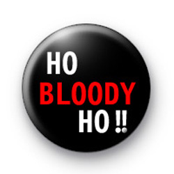 Ho Bloody Ho badges