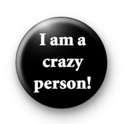 I am a crazy person badges