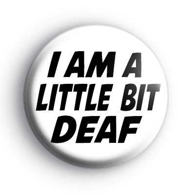 I am a little bit deaf badge