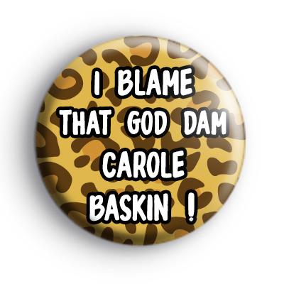 I Blame That God Damn Carole Baskin Badge