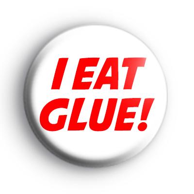I EAT GLUE Badge