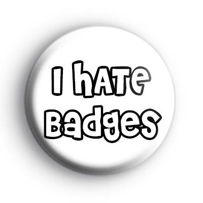 I HATE Badges
