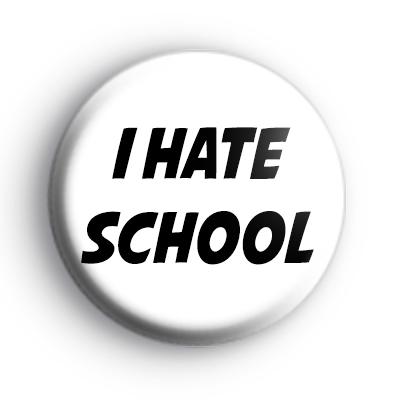 I Hate School Badge