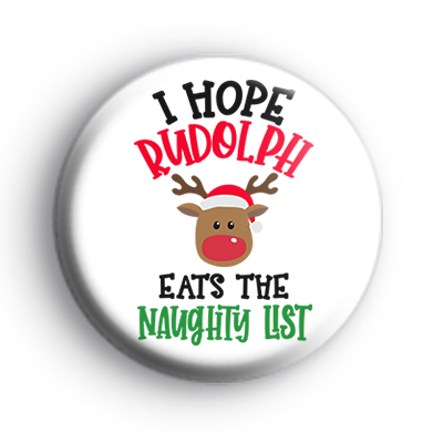 I Hope Rudolph Eats The Naughty List Badge