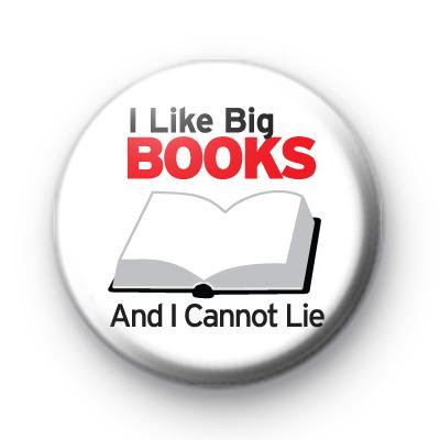 I Like Big Books, And I Cannot Lie Badge