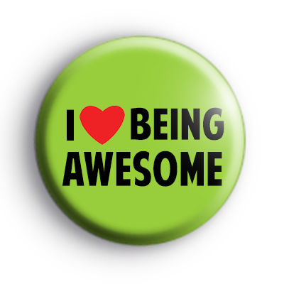 I Love Being Awesome Green Badge
