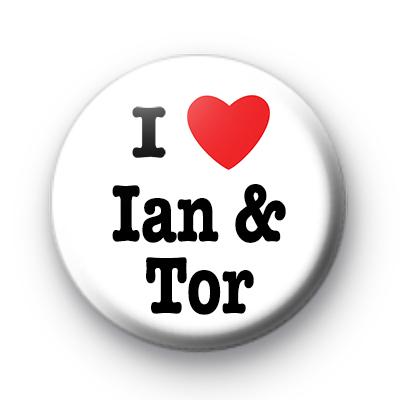 I Love Ian and Tor Badge
