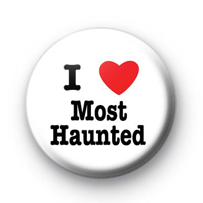 I Love Most Haunted Badge