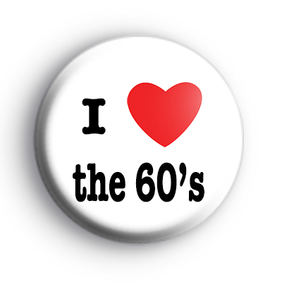 I Love the 60s button badge
