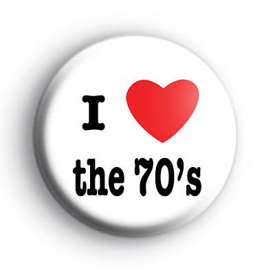 I Love the 70's badges