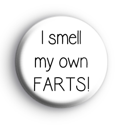 I Smell My Own Farts Badge