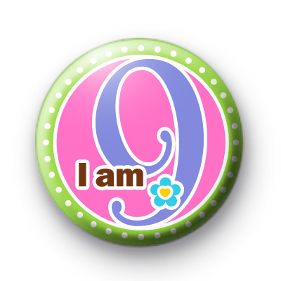 I am 9 Birthday Button Badges