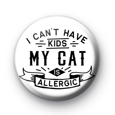 I Can't Have Kids My Cat Is Allergic Badge