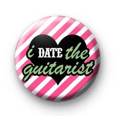 I Date The Guitarist Badges