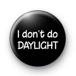 I don't do daylight badges